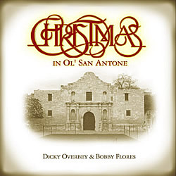 Dicky Overbey & Bobby Flores | Christmas In Ol' San Antone